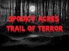 SPOOKY ACRES TRAIL OF TERROR